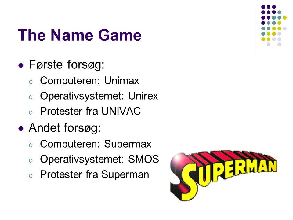 The Name Game Første forsøg: Andet forsøg: Computeren: Unimax