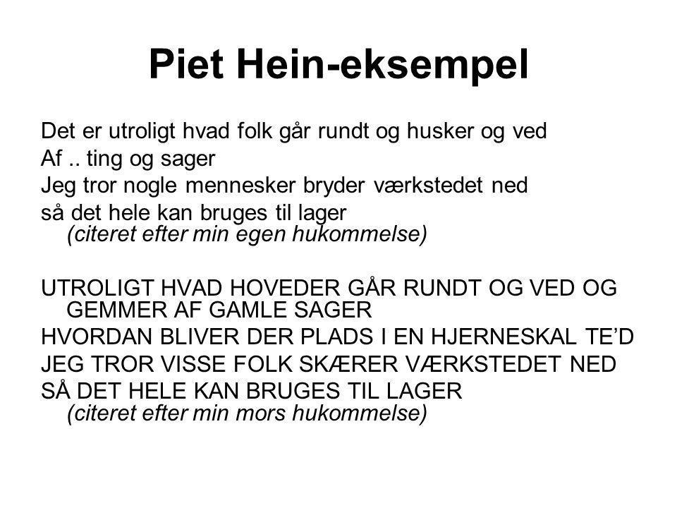 Piet Hein-eksempel Det er utroligt hvad folk går rundt og husker og ved. Af .. ting og sager. Jeg tror nogle mennesker bryder værkstedet ned.