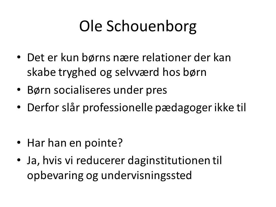 Ole Schouenborg Det er kun børns nære relationer der kan skabe tryghed og selvværd hos børn. Børn socialiseres under pres.