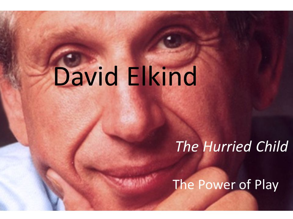 David Elkind The Hurried Child The Power of Play