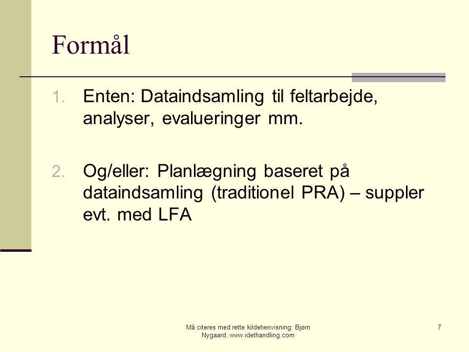 Formål Enten: Dataindsamling til feltarbejde, analyser, evalueringer mm.