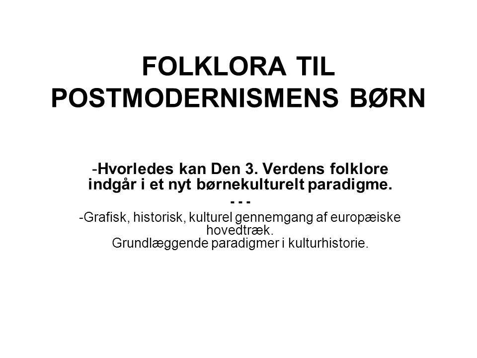 FOLKLORA TIL POSTMODERNISMENS BØRN