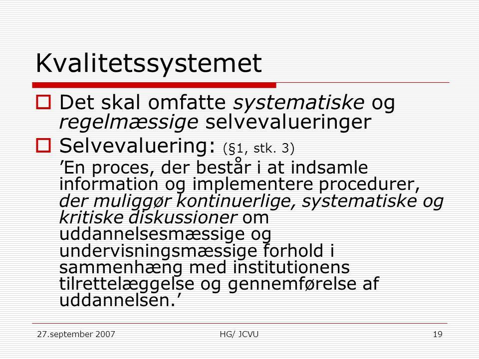Kvalitetssystemet Det skal omfatte systematiske og regelmæssige selvevalueringer. Selvevaluering: (§1, stk. 3)
