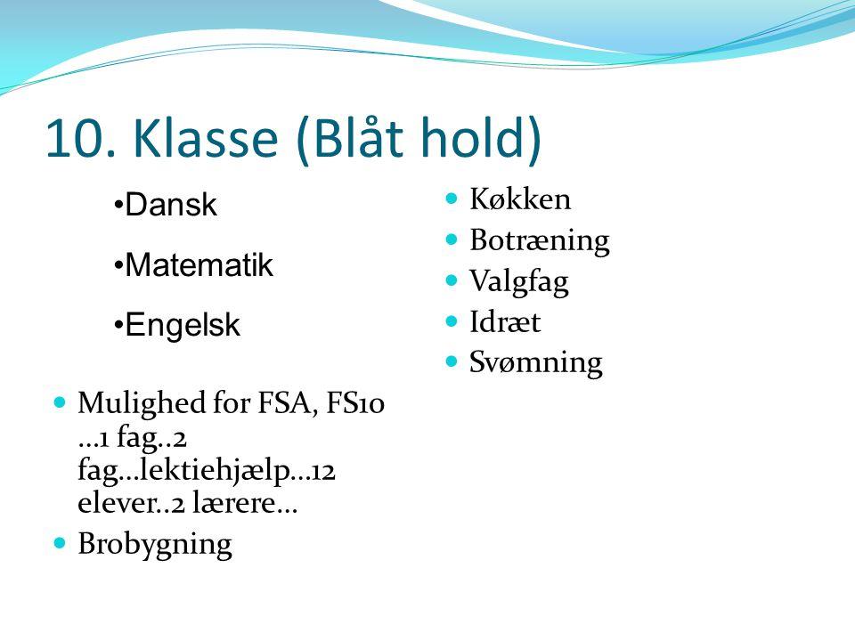 10. Klasse (Blåt hold) Dansk Matematik Engelsk Køkken Botræning