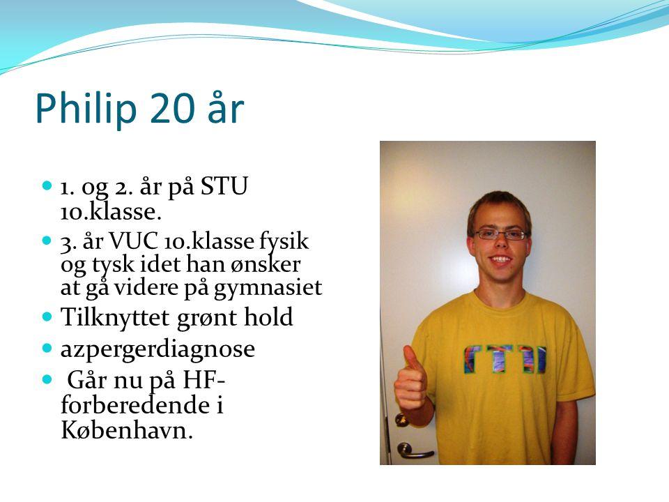 Philip 20 år 1. og 2. år på STU 10.klasse. Tilknyttet grønt hold