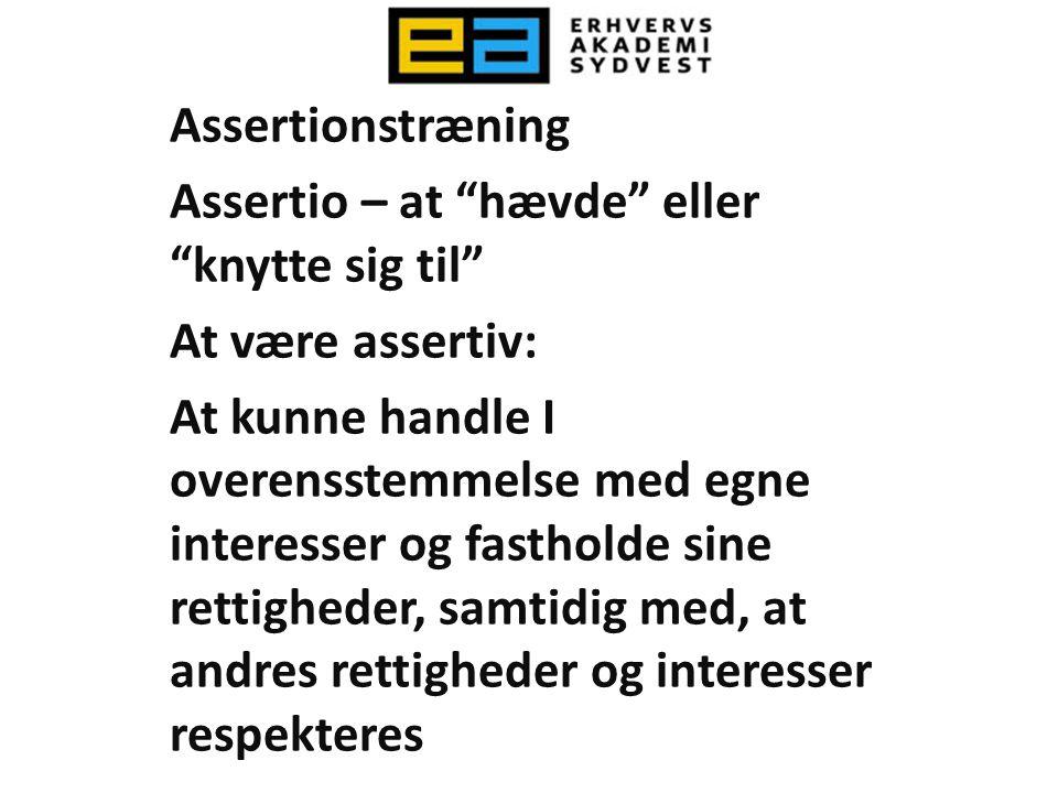 Assertionstræning Assertio – at hævde eller knytte sig til At være assertiv: