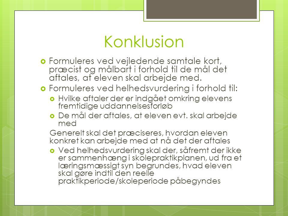 Konklusion Formuleres ved vejledende samtale kort, præcist og målbart i forhold til de mål det aftales, at eleven skal arbejde med.