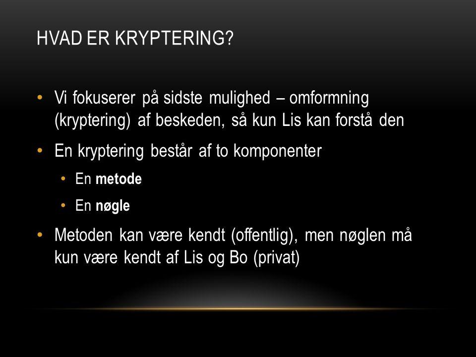 Hvad er kryptering Vi fokuserer på sidste mulighed – omformning (kryptering) af beskeden, så kun Lis kan forstå den.