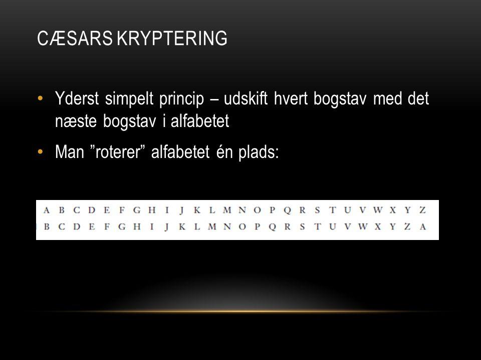 Cæsars Kryptering Yderst simpelt princip – udskift hvert bogstav med det næste bogstav i alfabetet.