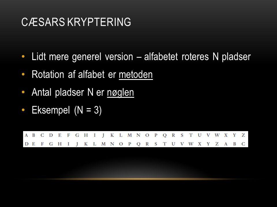 Cæsars Kryptering Lidt mere generel version – alfabetet roteres N pladser. Rotation af alfabet er metoden.