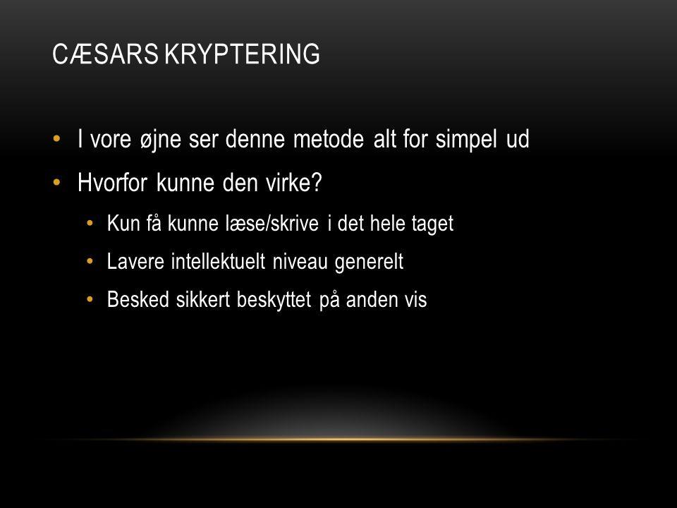 Cæsars Kryptering I vore øjne ser denne metode alt for simpel ud