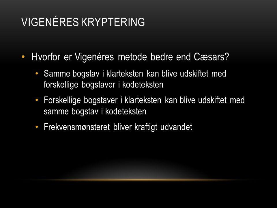 Vigenéres kryptering Hvorfor er Vigenéres metode bedre end Cæsars