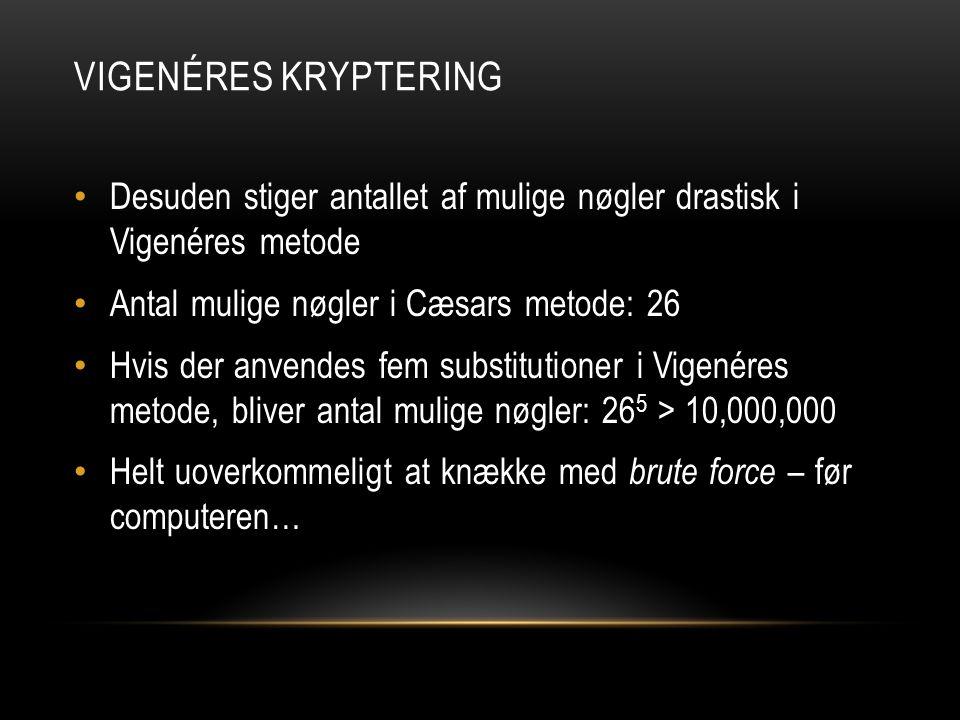 Vigenéres kryptering Desuden stiger antallet af mulige nøgler drastisk i Vigenéres metode. Antal mulige nøgler i Cæsars metode: 26.