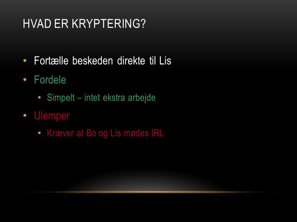 Hvad er kryptering Fortælle beskeden direkte til Lis Fordele Ulemper