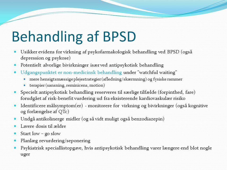 Behandling af BPSD Usikker evidens for virkning af psykofarmakologisk behandling ved BPSD (også depression og psykose)