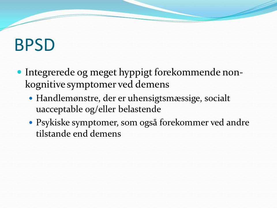 BPSD Integrerede og meget hyppigt forekommende non-kognitive symptomer ved demens.