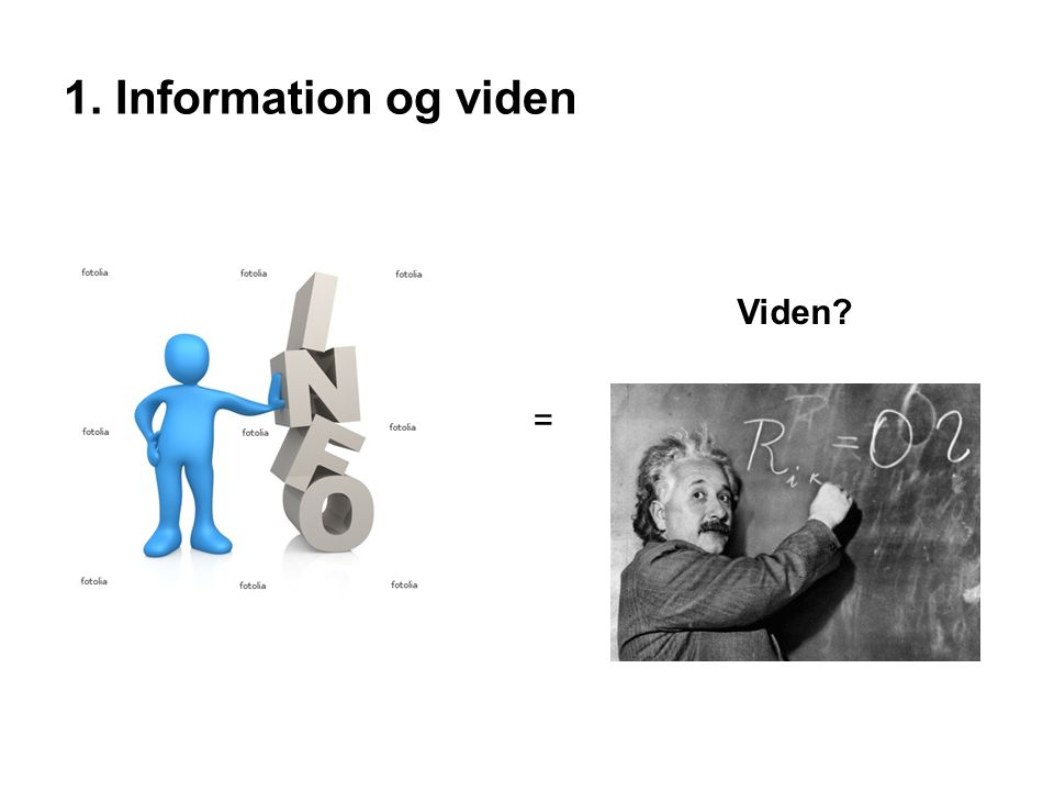 1. Information og viden Viden =