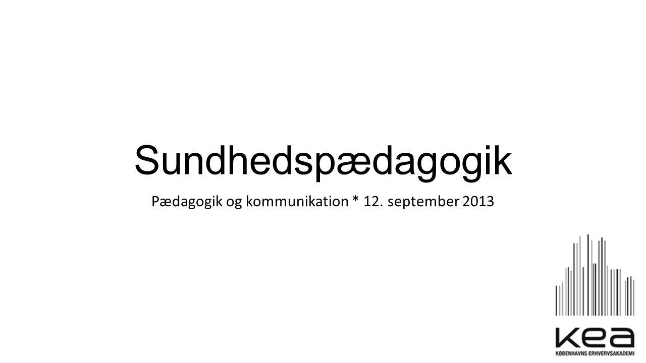 Pædagogik og kommunikation * 12. september 2013