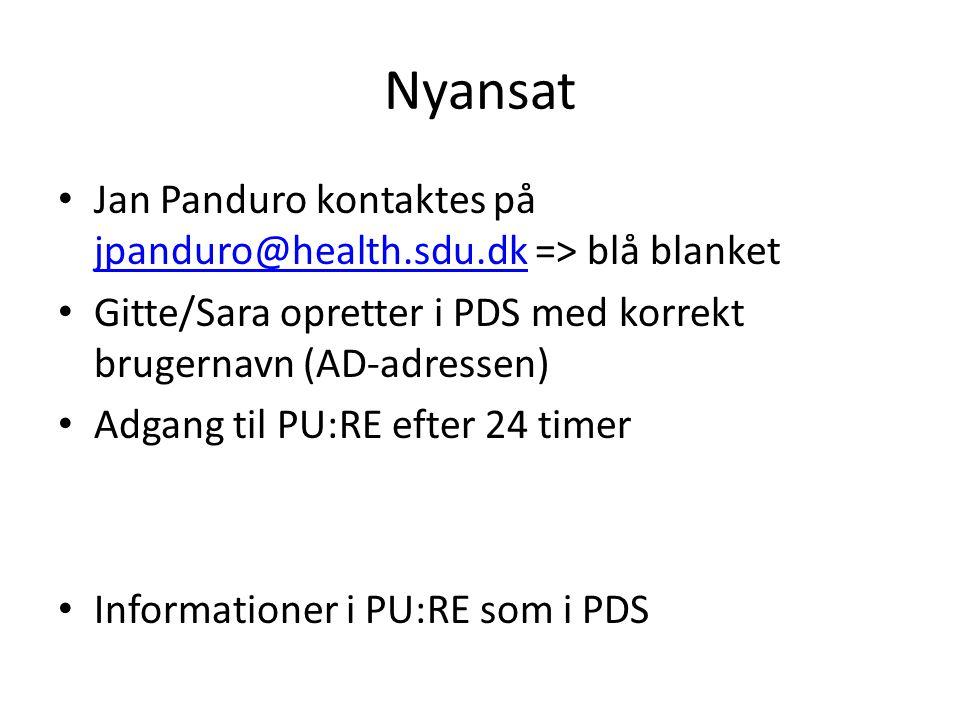 Nyansat Jan Panduro kontaktes på jpanduro@health.sdu.dk => blå blanket. Gitte/Sara opretter i PDS med korrekt brugernavn (AD-adressen)