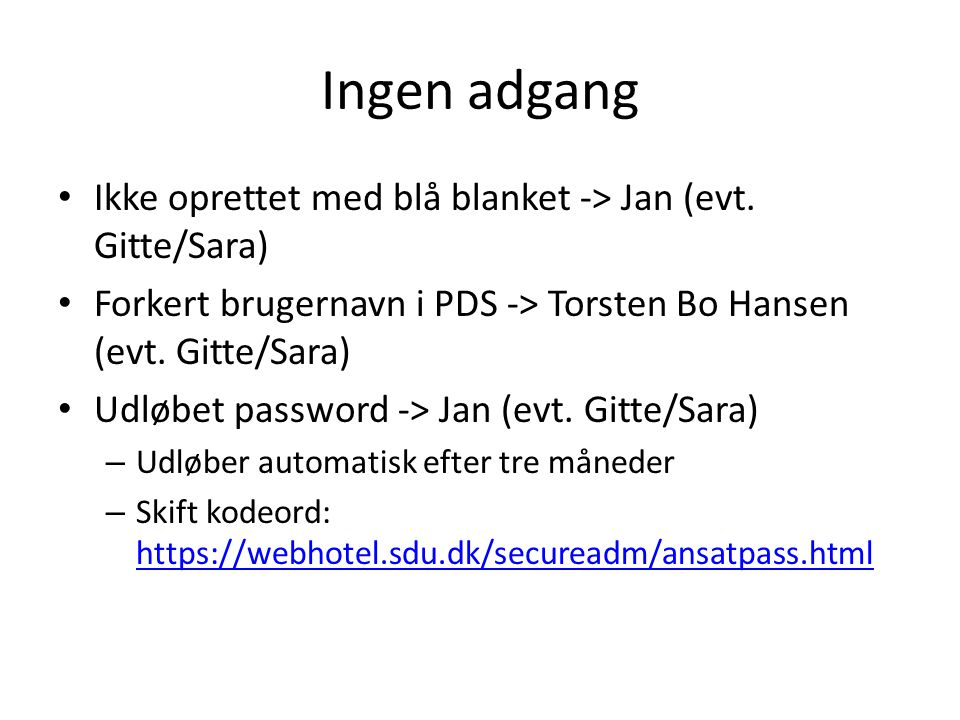 Ingen adgang Ikke oprettet med blå blanket -> Jan (evt. Gitte/Sara)