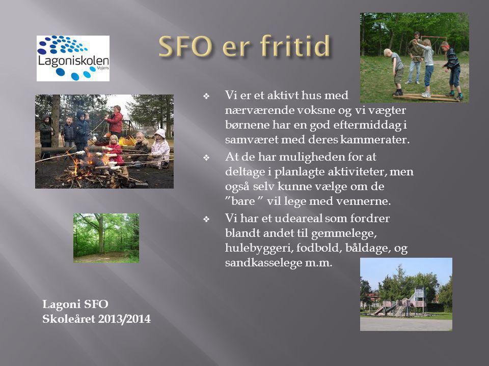 SFO er fritid Vi er et aktivt hus med nærværende voksne og vi vægter børnene har en god eftermiddag i samværet med deres kammerater.