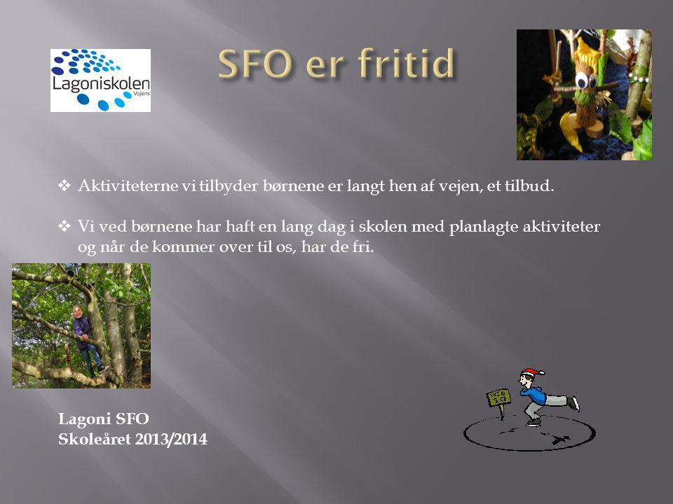 SFO er fritid Aktiviteterne vi tilbyder børnene er langt hen af vejen, et tilbud.
