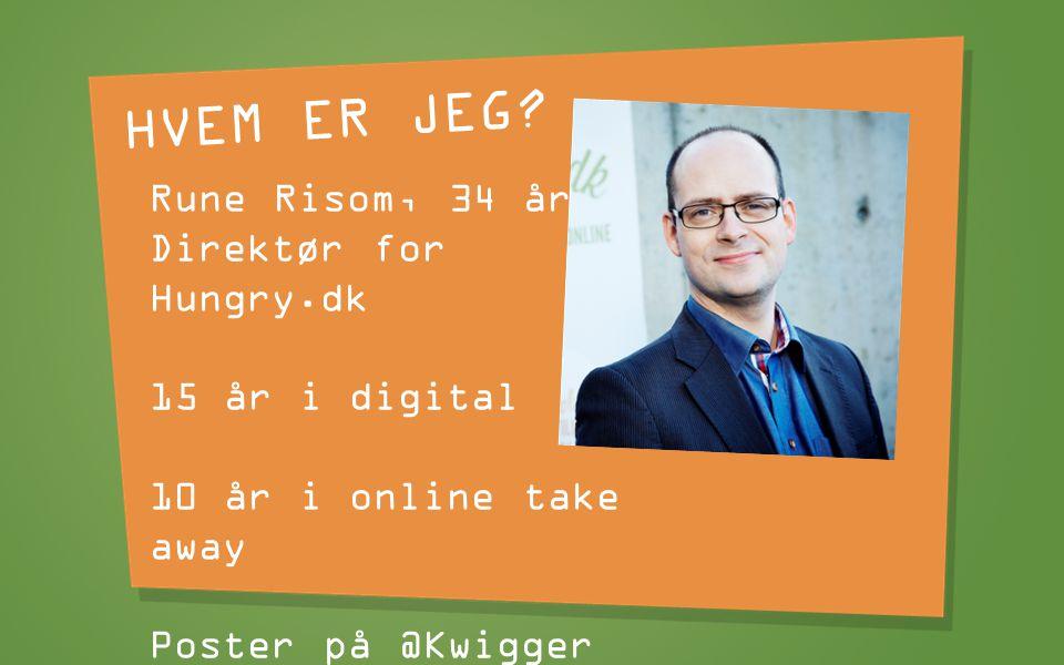 HVEM ER JEG Rune Risom, 34 år Direktør for Hungry.dk 15 år i digital