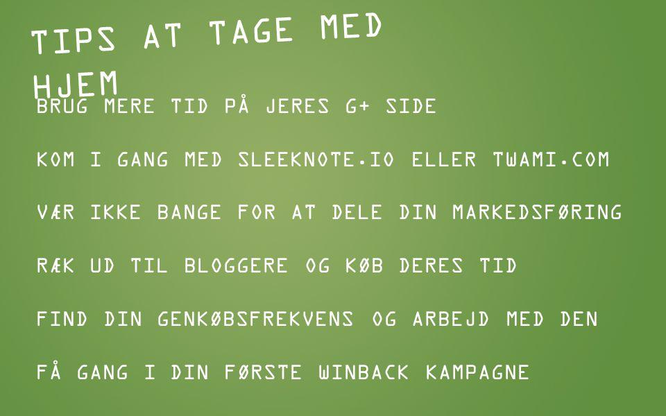 TIPS AT TAGE MED HJEM BRUG MERE TID PÅ JERES G+ SIDE