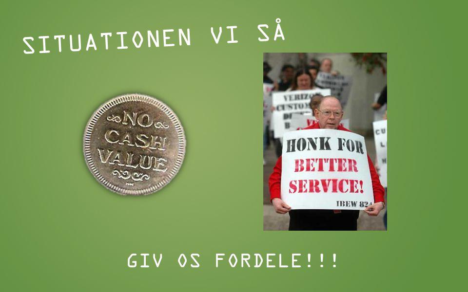 SITUATIONEN VI SÅ GIV OS FORDELE!!!
