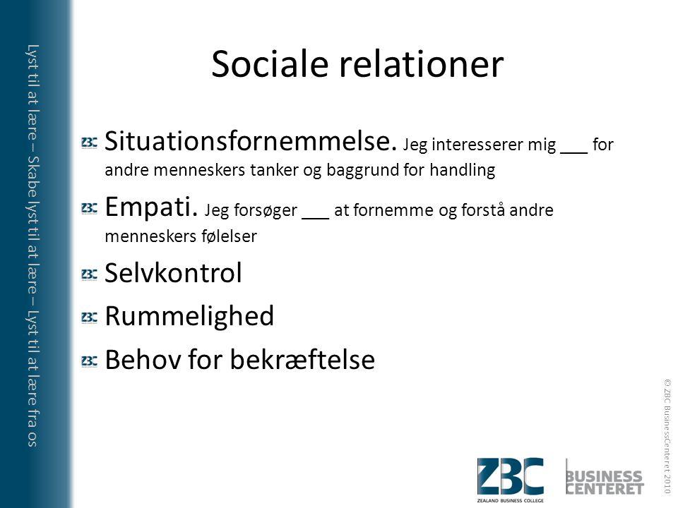 Sociale relationer Situationsfornemmelse. Jeg interesserer mig ___ for andre menneskers tanker og baggrund for handling.