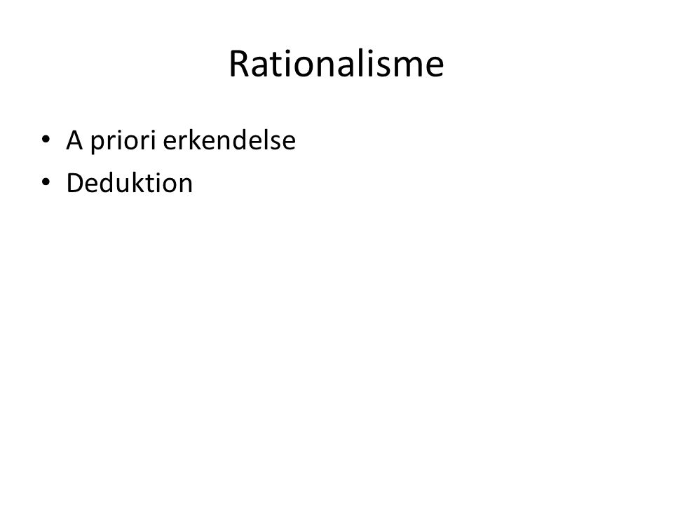 Rationalisme A priori erkendelse Deduktion