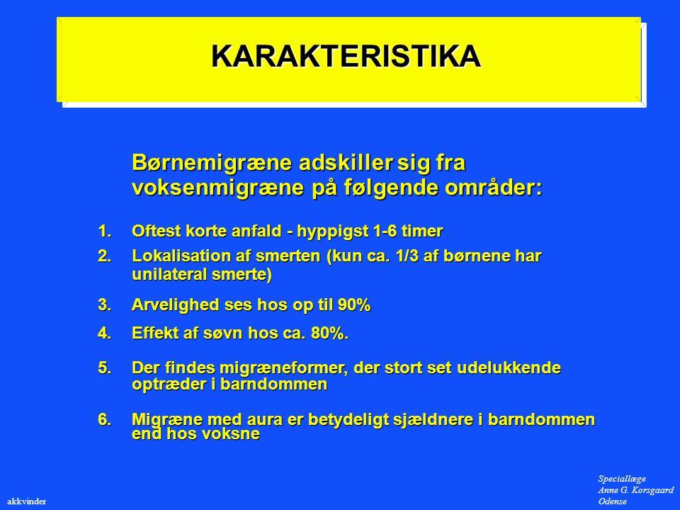 KARAKTERISTIKA Børnemigræne adskiller sig fra voksenmigræne på følgende områder: Oftest korte anfald - hyppigst 1-6 timer.