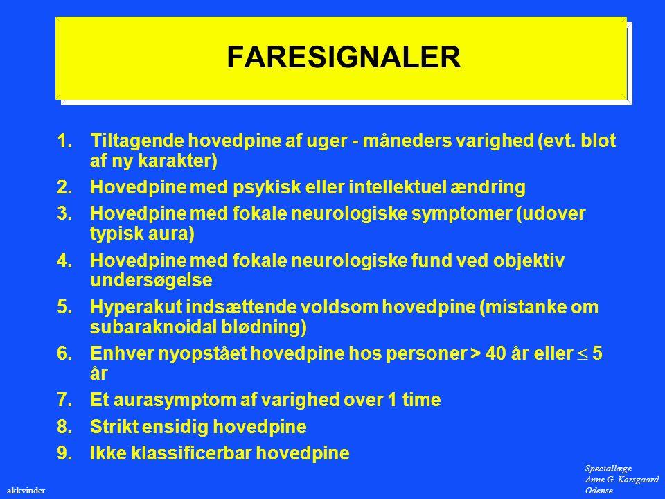 FARESIGNALER 1. Tiltagende hovedpine af uger - måneders varighed (evt. blot af ny karakter) 2. Hovedpine med psykisk eller intellektuel ændring.