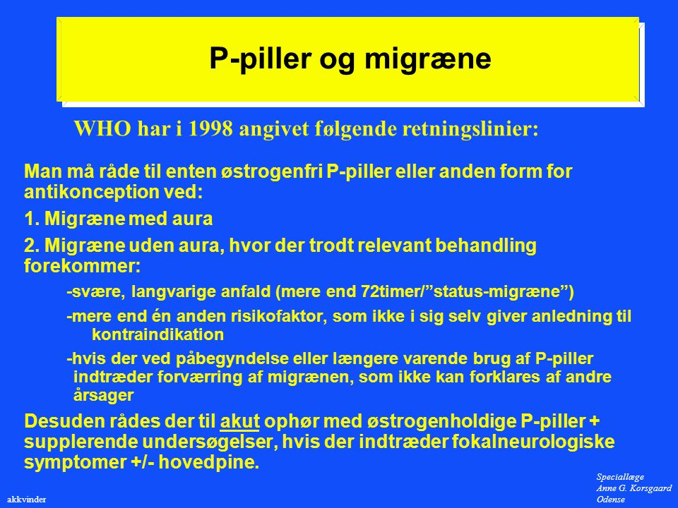 P-piller og migræne WHO har i 1998 angivet følgende retningslinier: