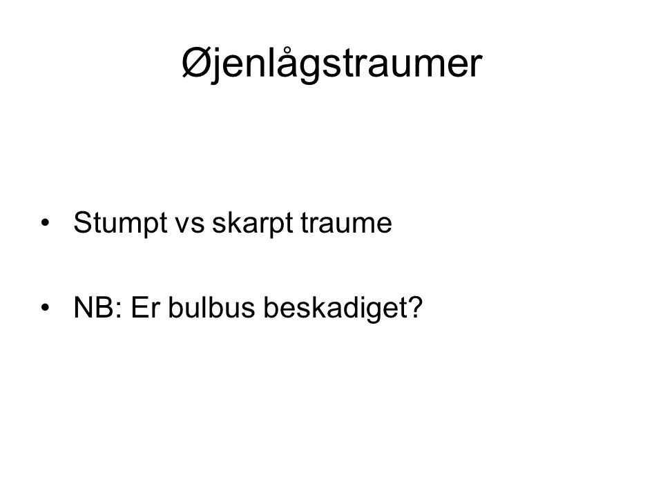Øjenlågstraumer Stumpt vs skarpt traume NB: Er bulbus beskadiget