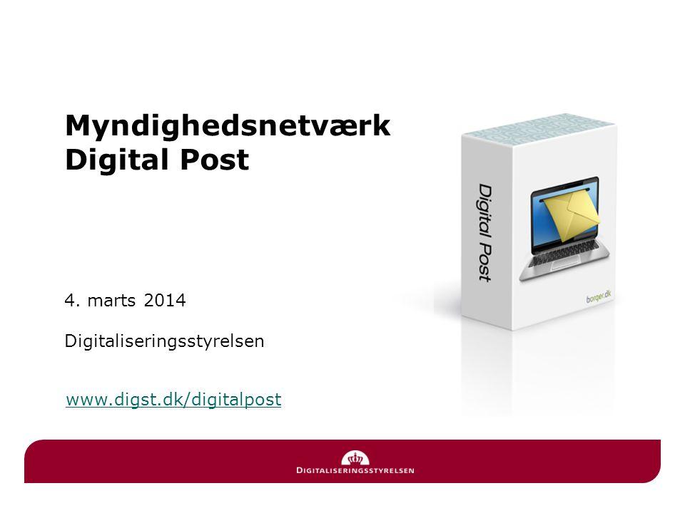 Myndighedsnetværk Digital Post 4. marts 2014 Digitaliseringsstyrelsen