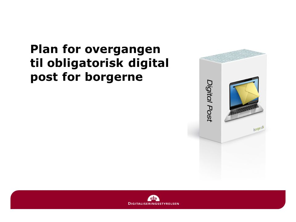 Plan for overgangen til obligatorisk digital post for borgerne