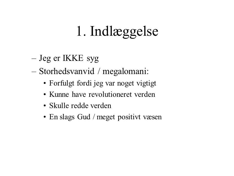 1. Indlæggelse Jeg er IKKE syg Storhedsvanvid / megalomani: