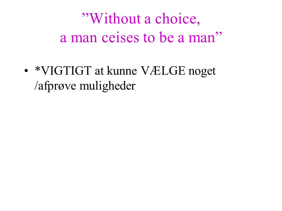 Without a choice, a man ceises to be a man
