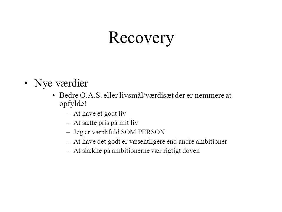 Recovery Nye værdier. Bedre O.A.S. eller livsmål/værdisæt der er nemmere at opfylde! At have et godt liv.