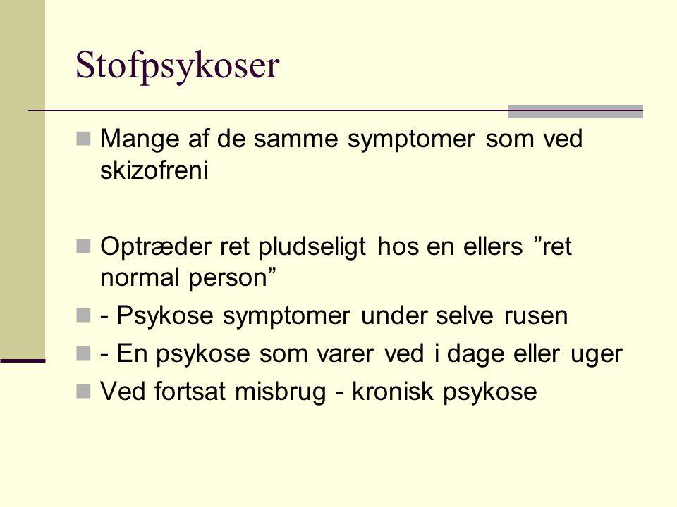 Stofpsykoser Mange af de samme symptomer som ved skizofreni