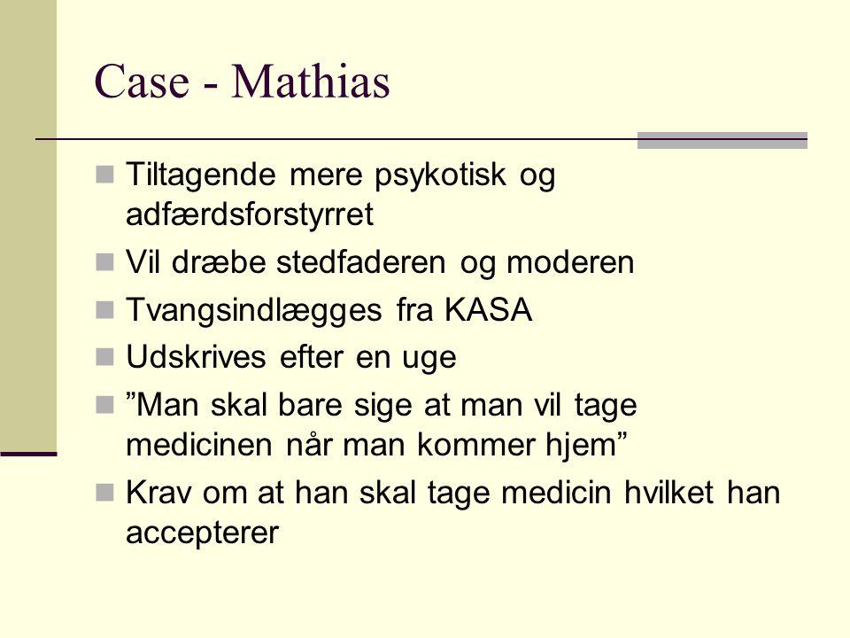 Case - Mathias Tiltagende mere psykotisk og adfærdsforstyrret