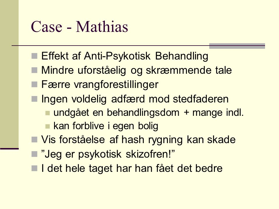 Case - Mathias Effekt af Anti-Psykotisk Behandling