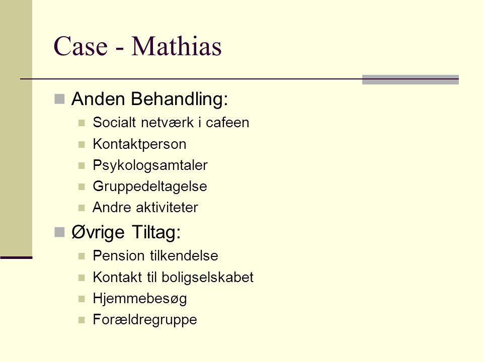 Case - Mathias Anden Behandling: Øvrige Tiltag: