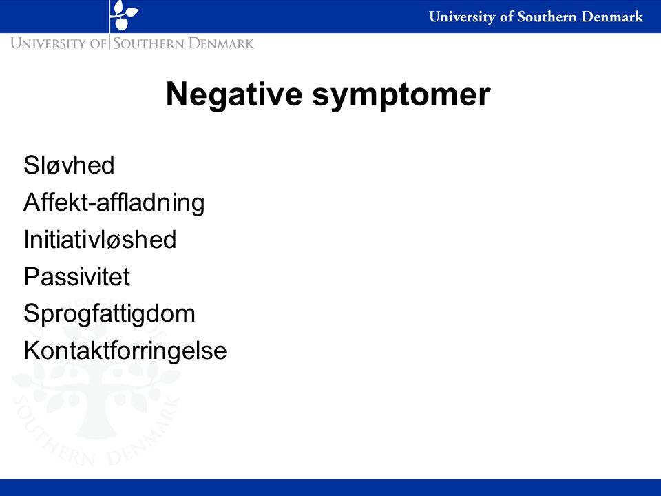 Negative symptomer Sløvhed Affekt-affladning Initiativløshed Passivitet Sprogfattigdom Kontaktforringelse
