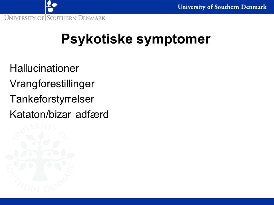 Psykotiske symptomer Hallucinationer Vrangforestillinger Tankeforstyrrelser Kataton/bizar adfærd