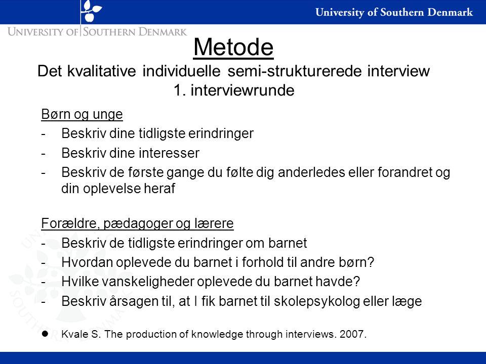 Metode Det kvalitative individuelle semi-strukturerede interview 1