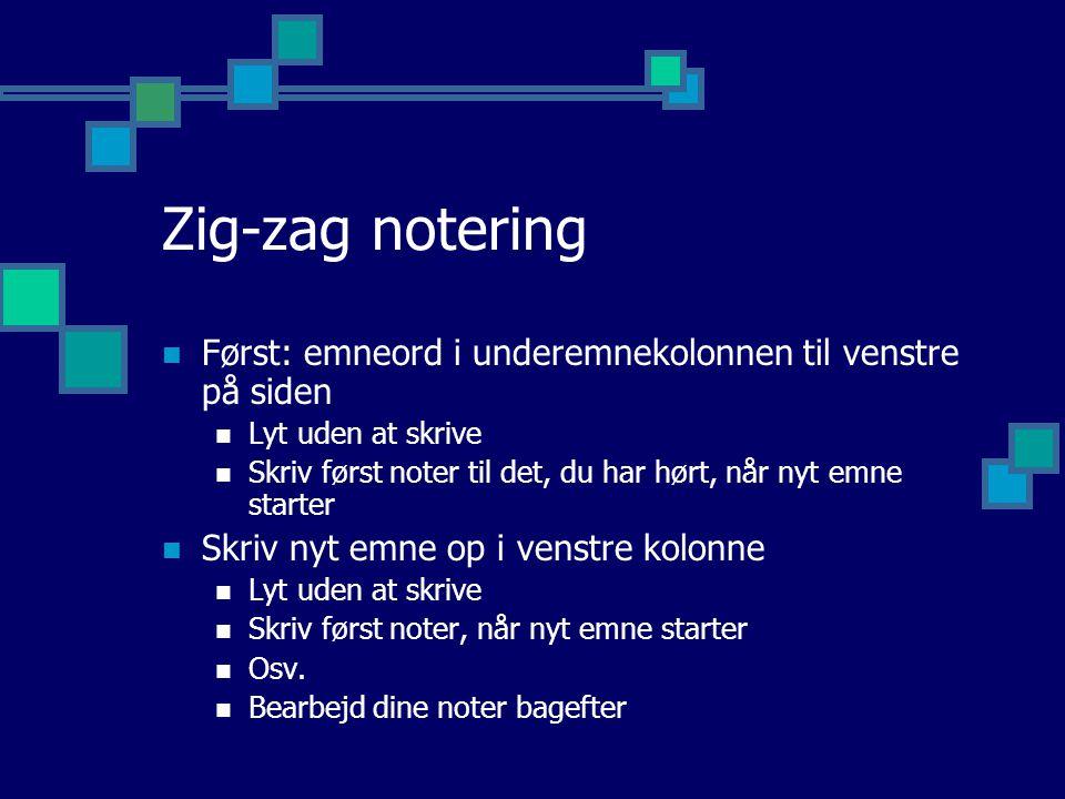 Zig-zag notering Først: emneord i underemnekolonnen til venstre på siden. Lyt uden at skrive.
