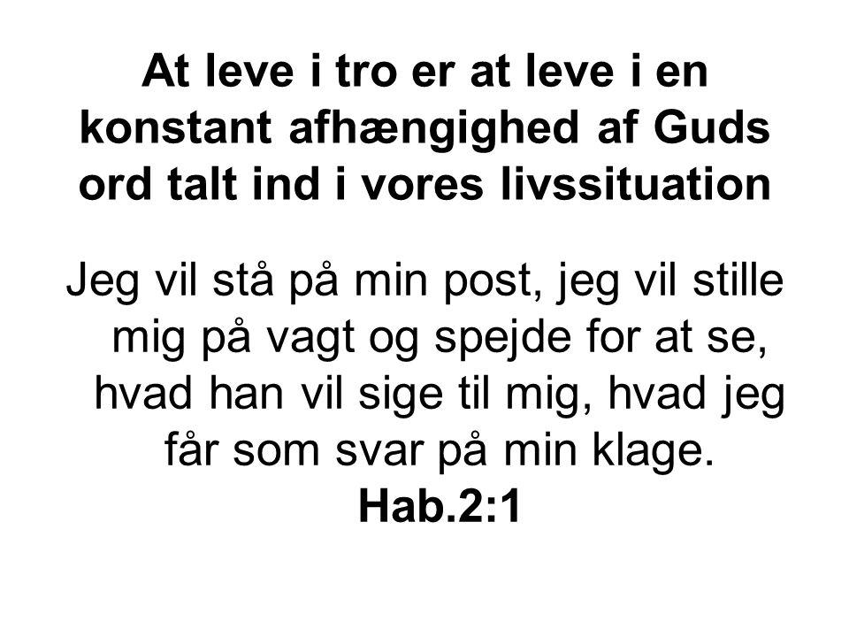 At leve i tro er at leve i en konstant afhængighed af Guds ord talt ind i vores livssituation