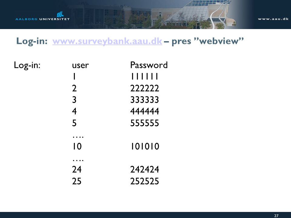 Log-in: www.surveybank.aau.dk – pres webview